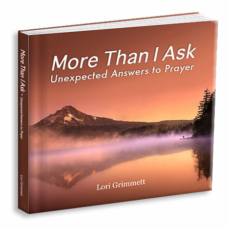 More Than I Ask - Unexpected Answers to Prayer